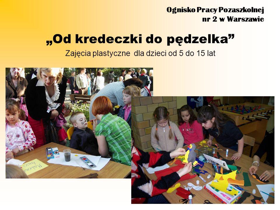 Ognisko Pracy Pozaszkolnej nr 2 w Warszawie Od kredeczki do pędzelka Zajęcia plastyczne dla dzieci od 5 do 15 lat