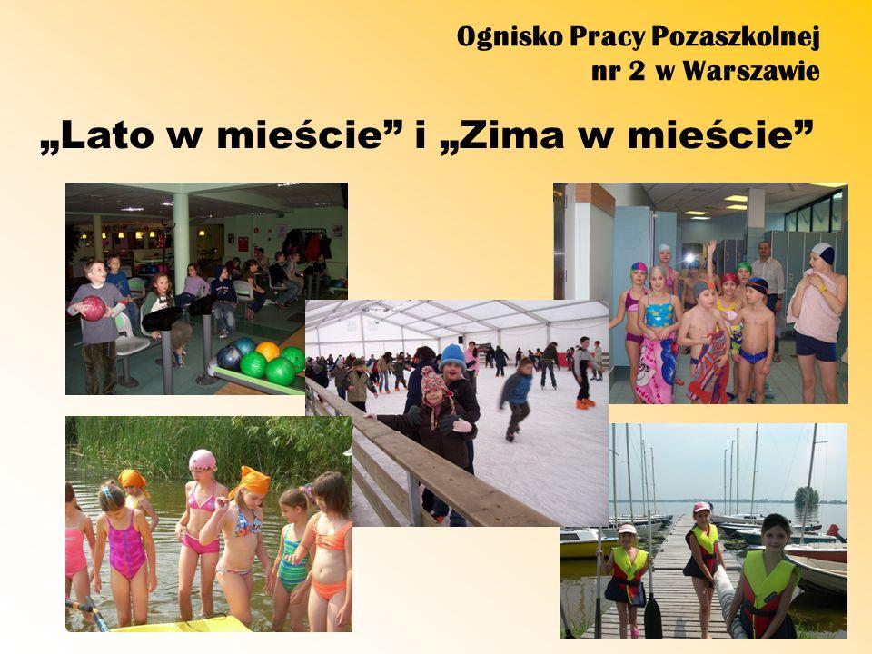 Ognisko Pracy Pozaszkolnej nr 2 w Warszawie Lato w mieście i Zima w mieście