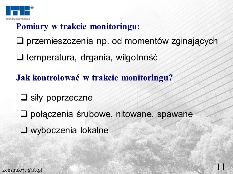 11 Pomiary w trakcie monitoringu: przemieszczenia np. od momentów zginających temperatura, drgania, wilgotność Jak kontrolować w trakcie monitoringu?