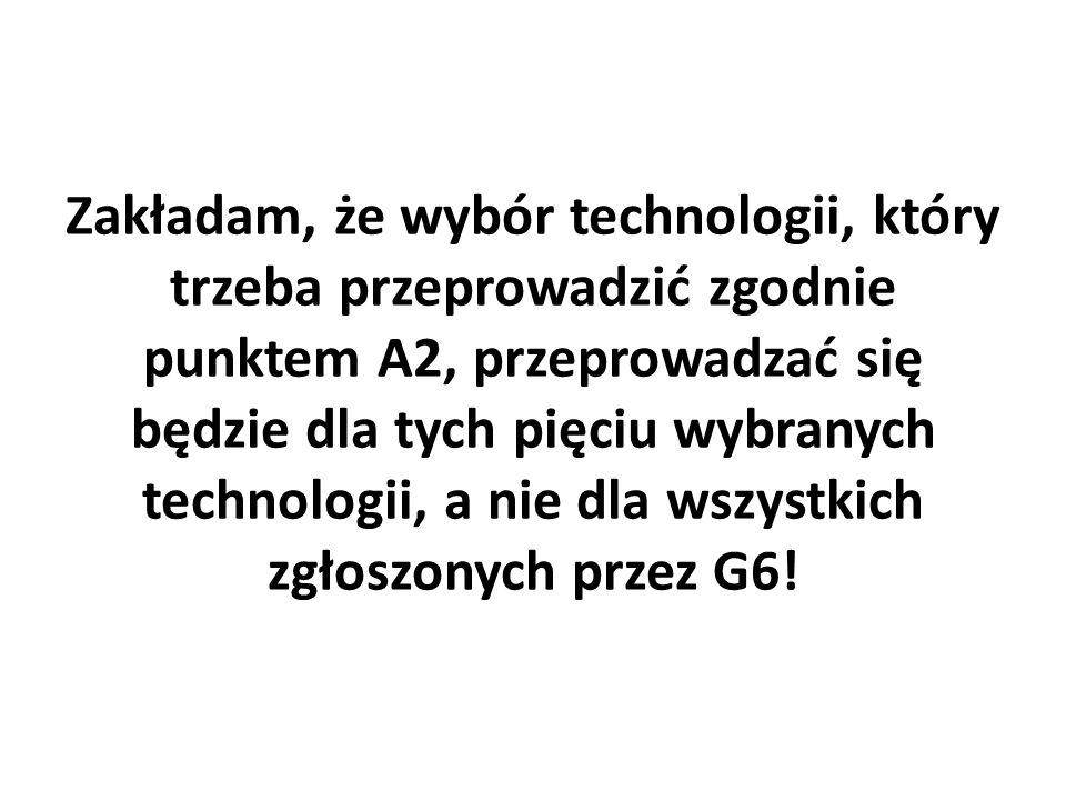 Zakładam, że wybór technologii, który trzeba przeprowadzić zgodnie punktem A2, przeprowadzać się będzie dla tych pięciu wybranych technologii, a nie d