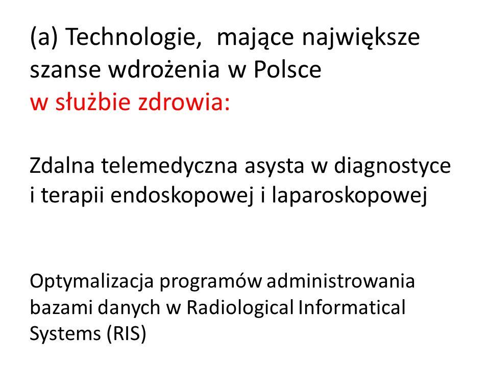 (a) Technologie, mające największe szanse wdrożenia w Polsce w służbie zdrowia: Zdalna telemedyczna asysta w diagnostyce i terapii endoskopowej i lapa