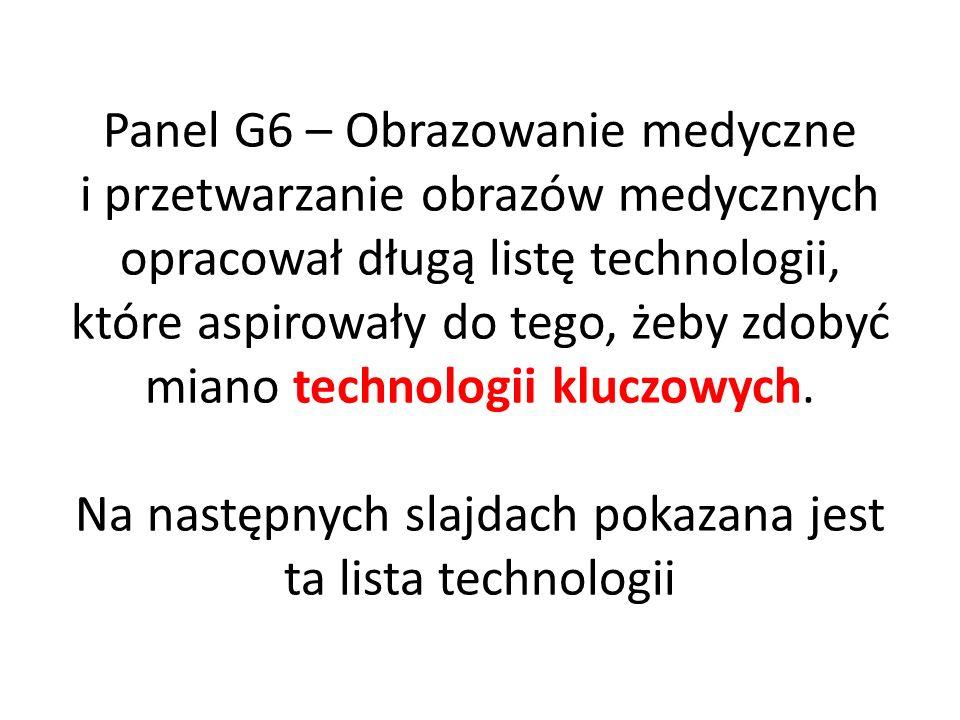 Panel G6 – Obrazowanie medyczne i przetwarzanie obrazów medycznych opracował długą listę technologii, które aspirowały do tego, żeby zdobyć miano tech