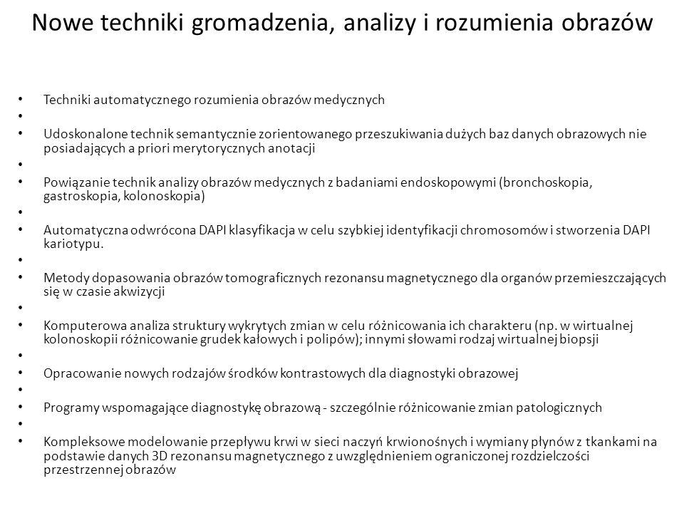 Nowe techniki gromadzenia, analizy i rozumienia obrazów Techniki automatycznego rozumienia obrazów medycznych Udoskonalone technik semantycznie zorien