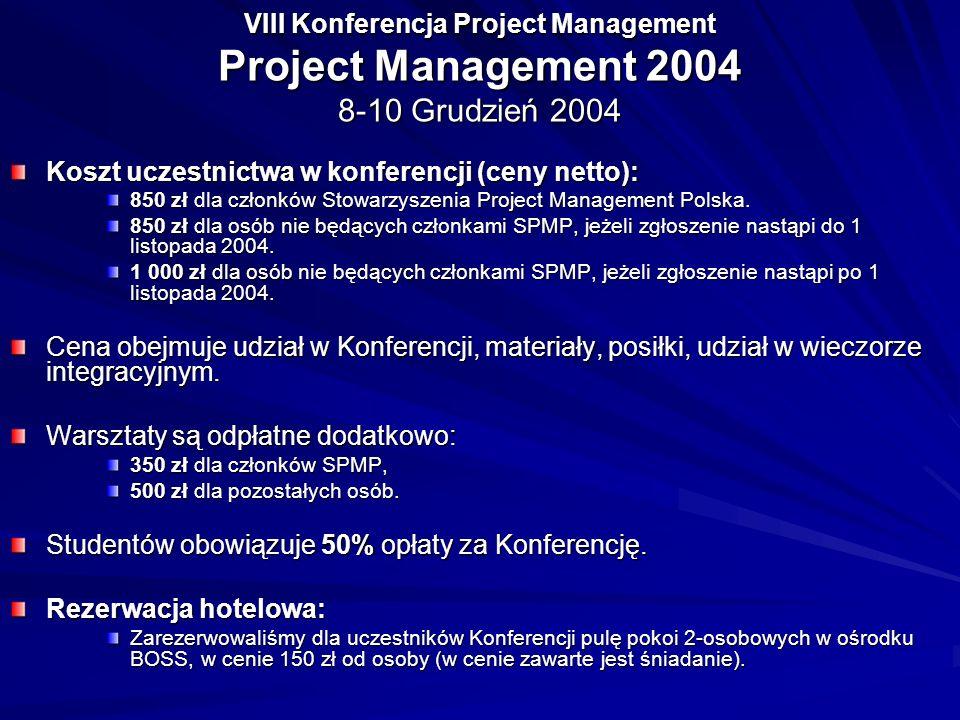 VIII Konferencja Project Management Project Management 2004 8-10 Grudzień 2004 Koszt uczestnictwa w konferencji (ceny netto): 850 zł dla członków Stow