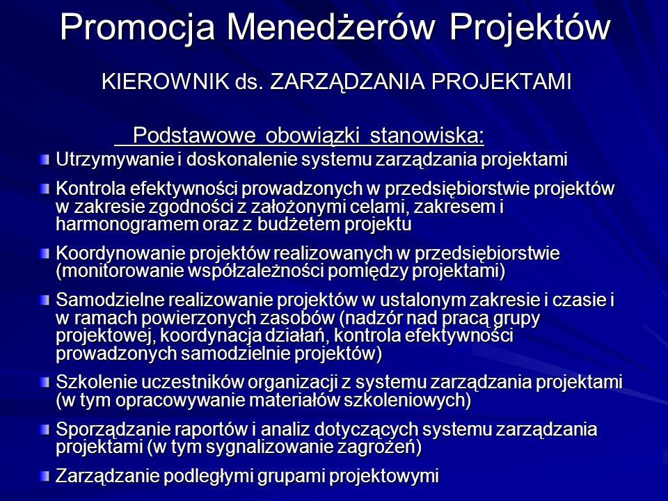 Promocja Menedżerów Projektów KIEROWNIK ds. ZARZĄDZANIA PROJEKTAMI KIEROWNIK ds. ZARZĄDZANIA PROJEKTAMI Podstawowe obowiązki stanowiska: Podstawowe ob