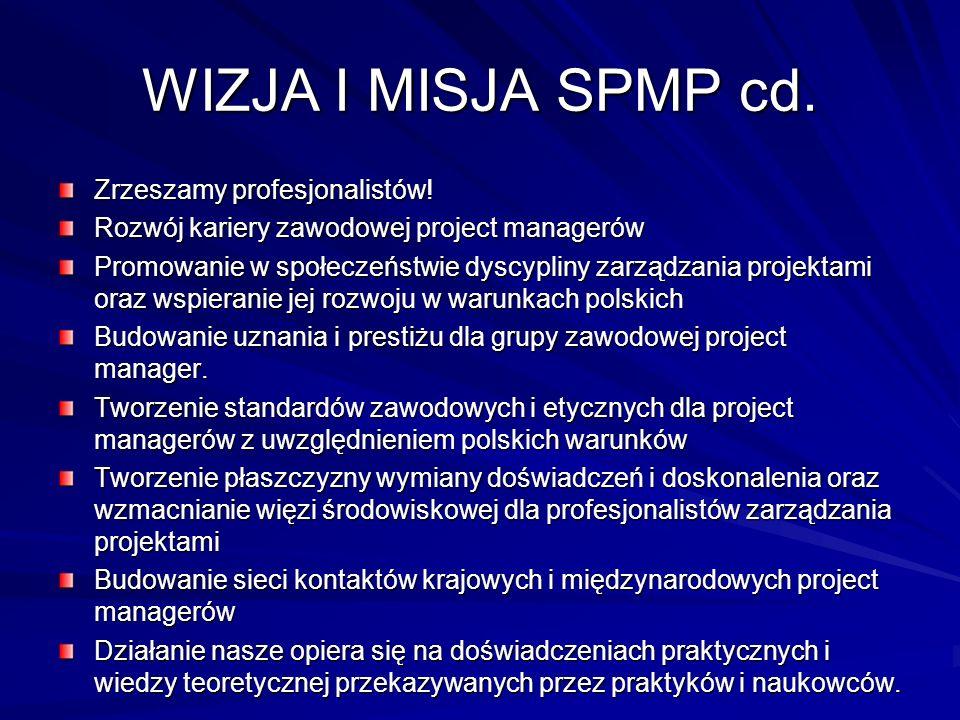 WIZJA I MISJA SPMP cd. Zrzeszamy profesjonalistów! Rozwój kariery zawodowej project managerów Promowanie w społeczeństwie dyscypliny zarządzania proje