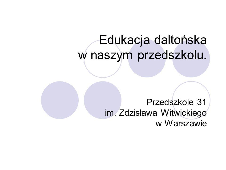 Edukacja daltońska w naszym przedszkolu. Przedszkole 31 im. Zdzisława Witwickiego w Warszawie