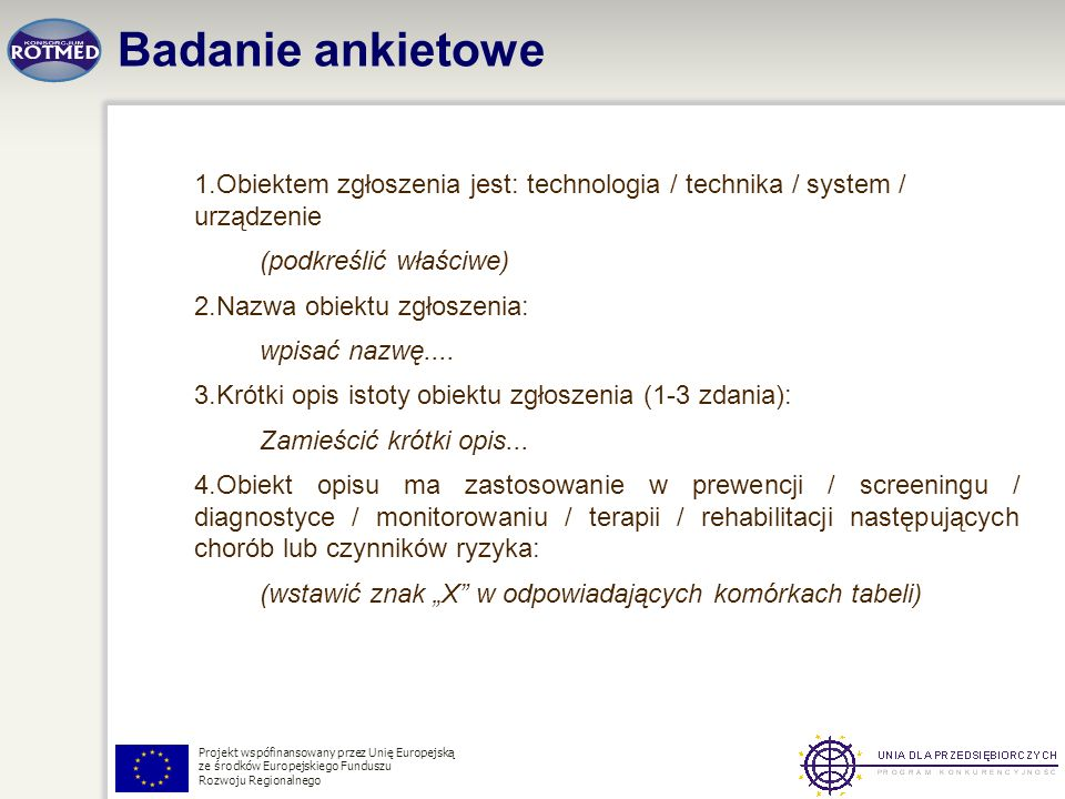 Projekt wspófinansowany przez Unię Europejską ze środków Europejskiego Funduszu Rozwoju Regionalnego Badanie ankietowe 1.Obiektem zgłoszenia jest: tec