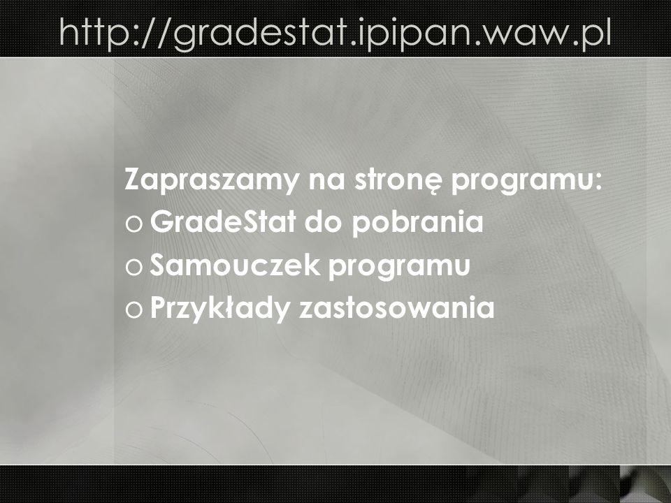 http://gradestat.ipipan.waw.pl Zapraszamy na stronę programu: o GradeStat do pobrania o Samouczek programu o Przykłady zastosowania