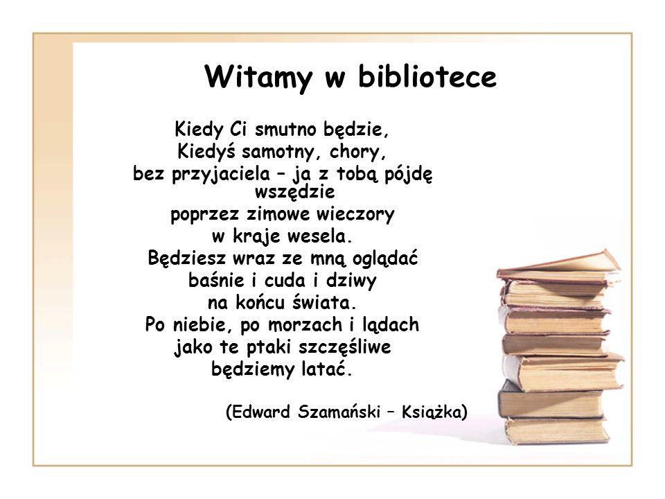 Biblioteka jest miejscem zaczarowanym.Blisko tu do bajki i prawdy, do uśmiechu i do wzruszeń.