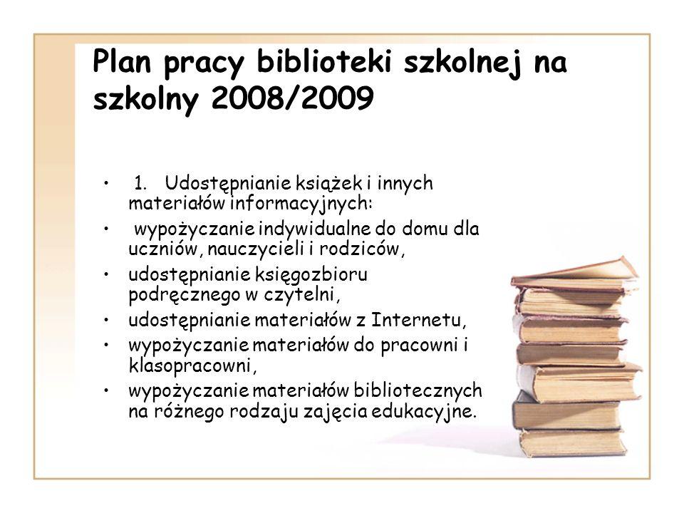 Plan pracy biblioteki szkolnej na szkolny 2008/2009 1. Udostępnianie książek i innych materiałów informacyjnych: wypożyczanie indywidualne do domu dla