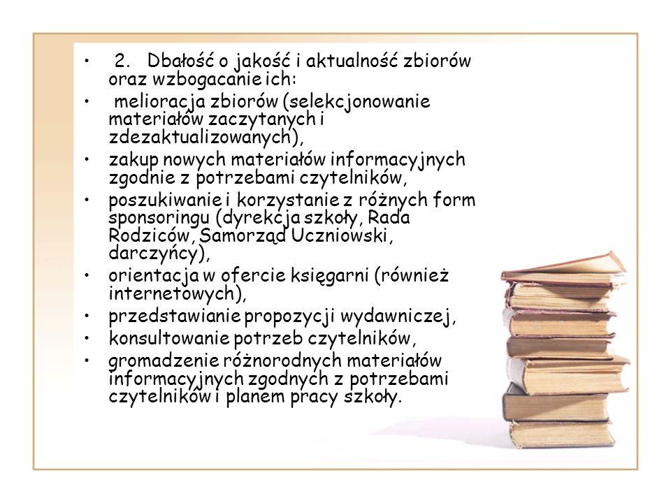 2. Dbałość o jakość i aktualność zbiorów oraz wzbogacanie ich: melioracja zbiorów (selekcjonowanie materiałów zaczytanych i zdezaktualizowanych), zaku