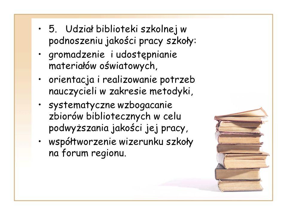 5. Udział biblioteki szkolnej w podnoszeniu jakości pracy szkoły: gromadzenie i udostępnianie materiałów oświatowych, orientacja i realizowanie potrze