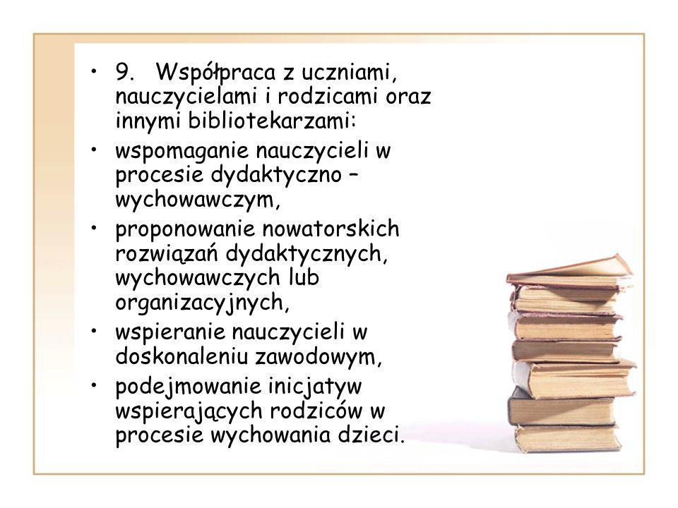 9. Współpraca z uczniami, nauczycielami i rodzicami oraz innymi bibliotekarzami: wspomaganie nauczycieli w procesie dydaktyczno – wychowawczym, propon