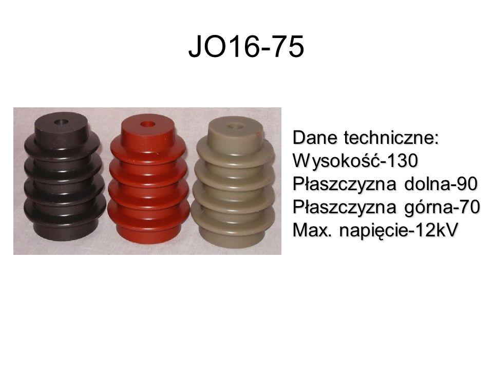 JO16-75 Dane techniczne: Wysokość-130 Płaszczyzna dolna-90 Płaszczyzna górna-70 Max. napięcie-12kV