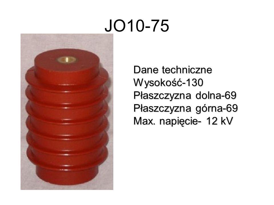JO10-75 Dane techniczne Wysokość-130 Płaszczyzna dolna-69 Płaszczyzna górna-69 Max. napięcie- 12 kV