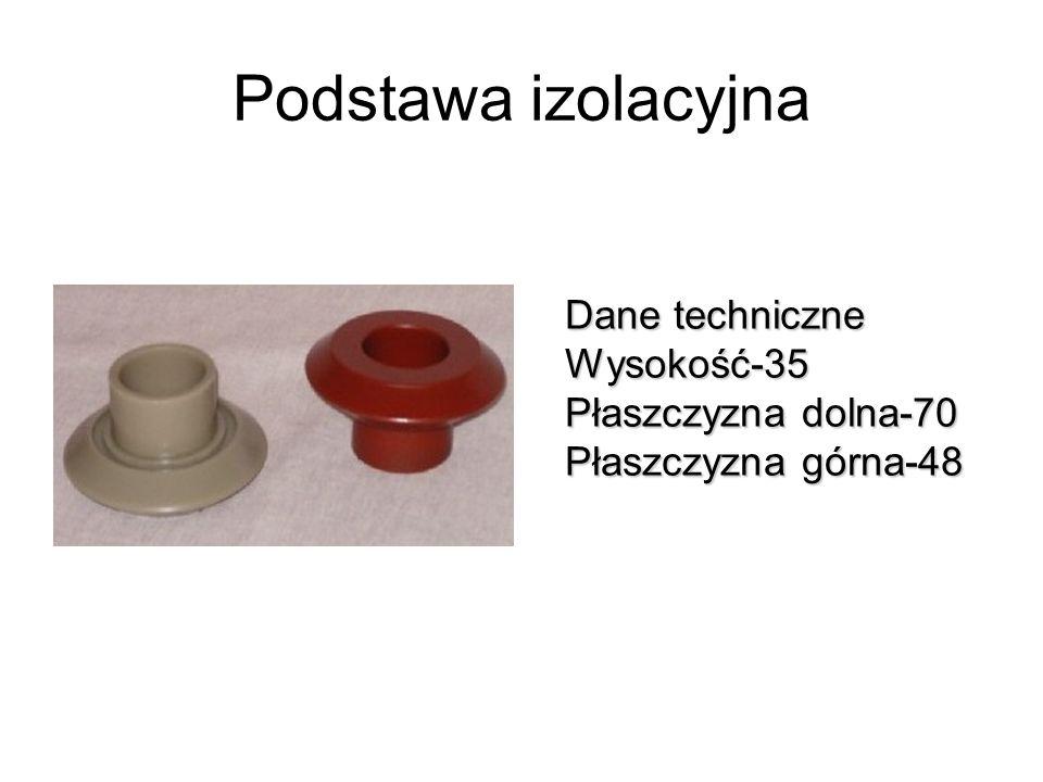 Podstawa izolacyjna Dane techniczne Wysokość-35 Płaszczyzna dolna-70 Płaszczyzna górna-48