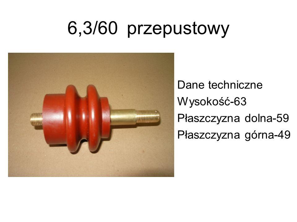6,3/60przepustowy Dane techniczne Wysokość-63 Płaszczyzna dolna-59 Płaszczyzna górna-49