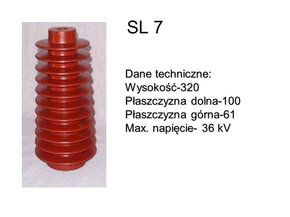SL 7 Dane techniczne: Wysokość-320 Płaszczyzna dolna-100 Płaszczyzna górna-61 Max. napięcie- 36 kV