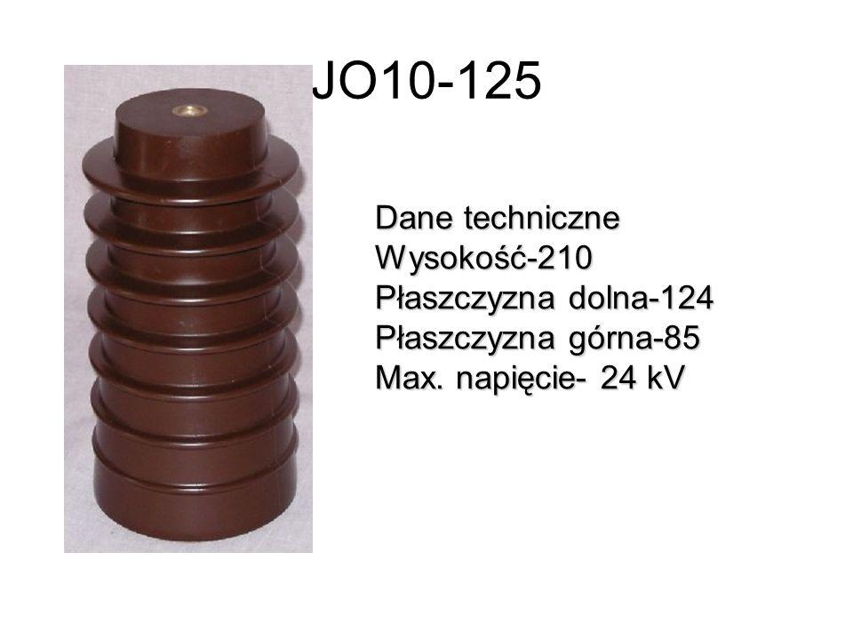 JO10-125 Dane techniczne Wysokość-210 Płaszczyzna dolna-124 Płaszczyzna górna-85 Max. napięcie- 24 kV