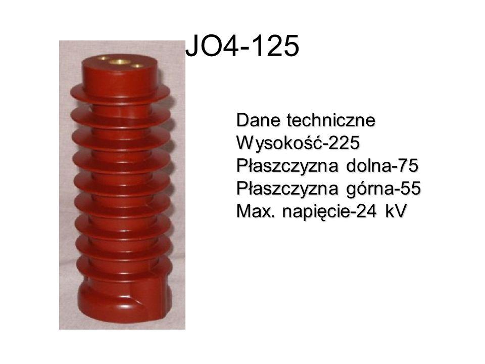 JO4-125 Dane techniczne Wysokość-225 Płaszczyzna dolna-75 Płaszczyzna górna-55 Max. napięcie-24 kV