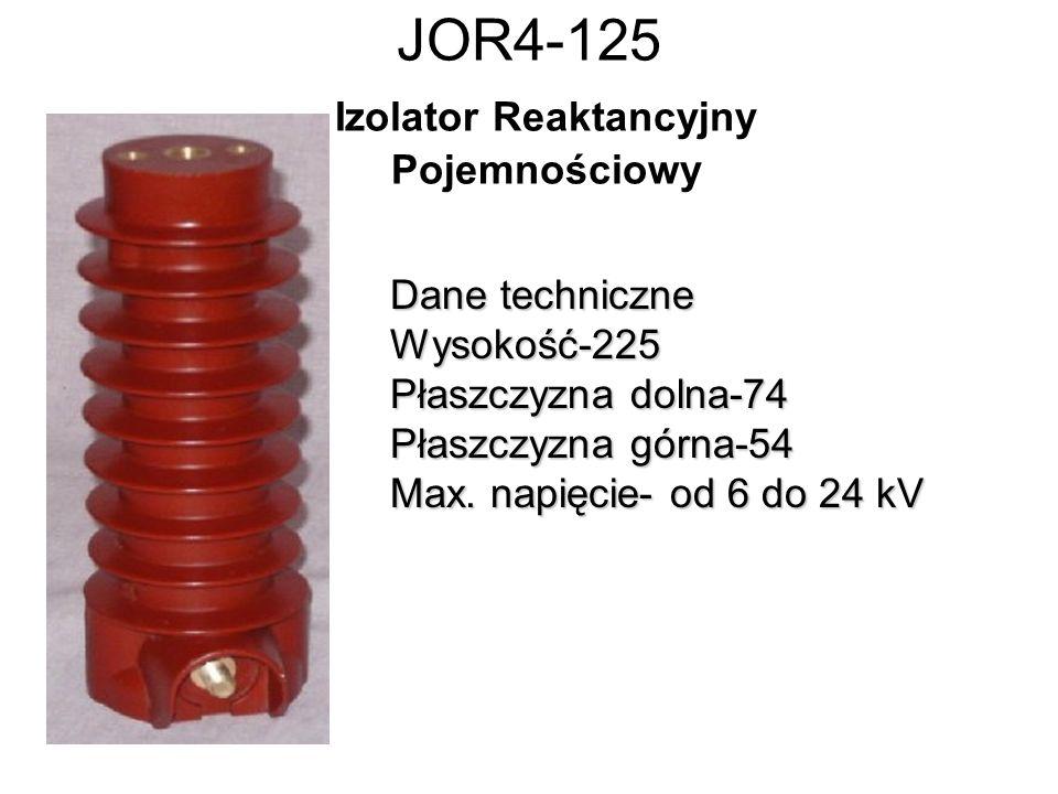 JOR4-125 Izolator Reaktancyjny Pojemnościowy Dane techniczne Wysokość-225 Płaszczyzna dolna-74 Płaszczyzna górna-54 Max. napięcie- od 6 do 24 kV