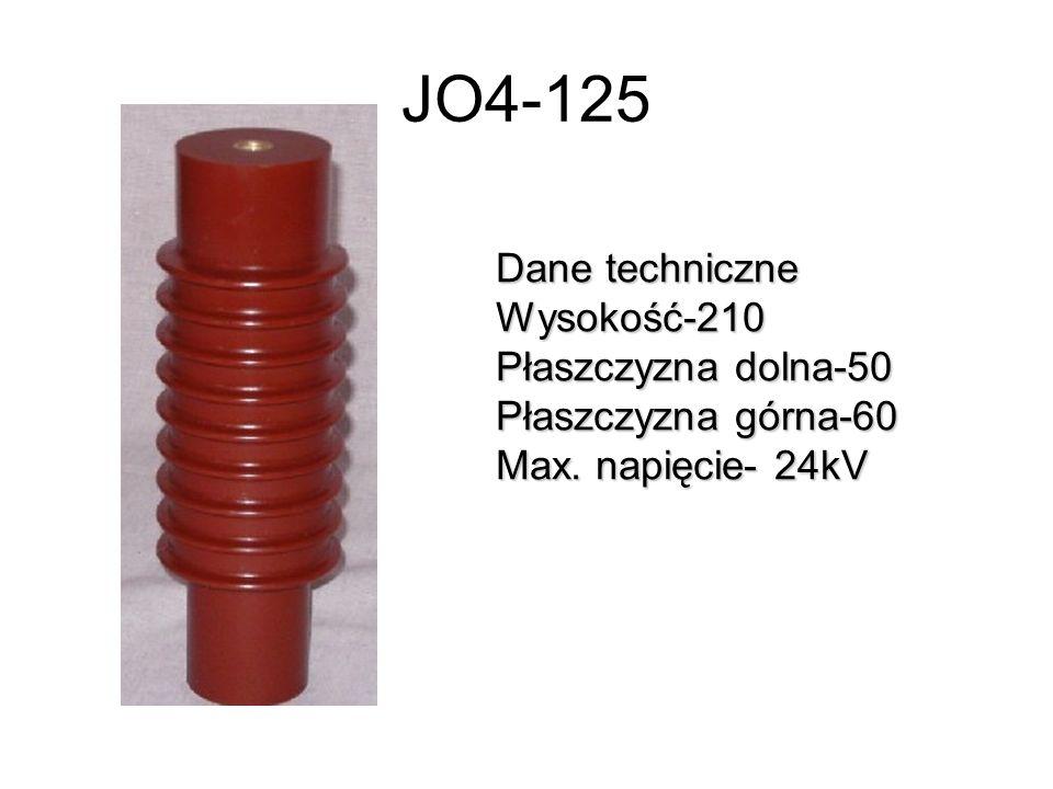 JO4-125 Dane techniczne Wysokość-210 Płaszczyzna dolna-50 Płaszczyzna górna-60 Max. napięcie- 24kV