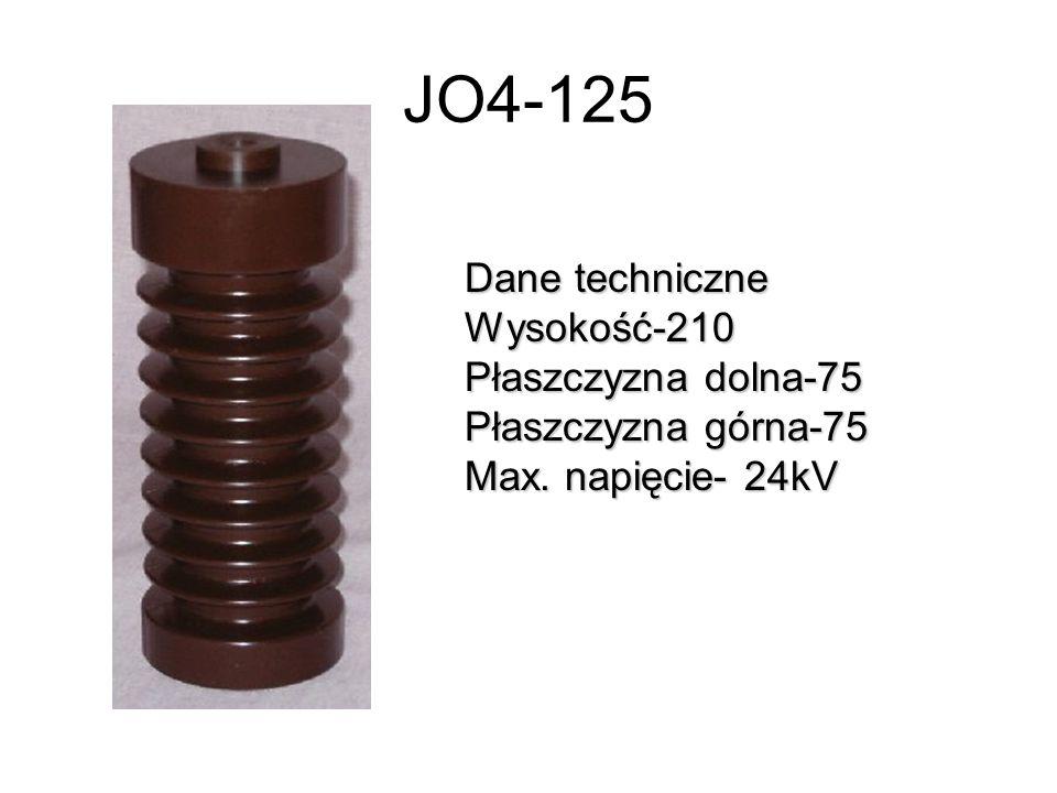 JO4-125 Dane techniczne Wysokość-210 Płaszczyzna dolna-75 Płaszczyzna górna-75 Max. napięcie- 24kV