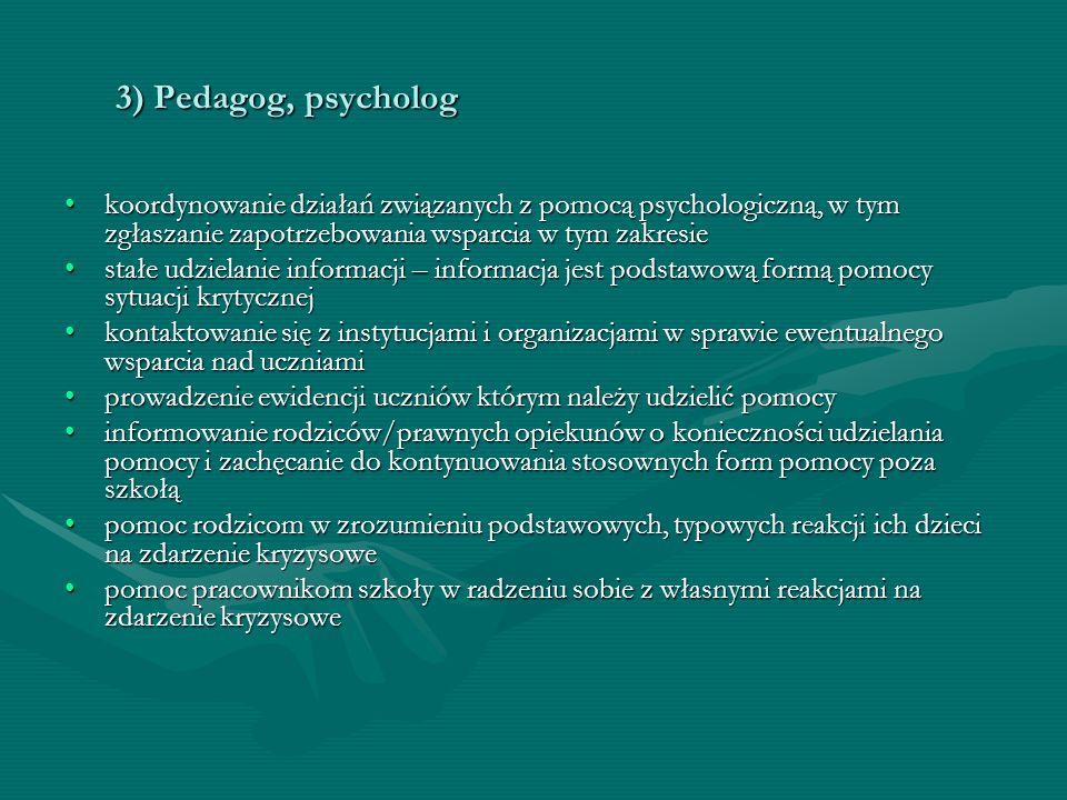 3) Pedagog, psycholog koordynowanie działań związanych z pomocą psychologiczną, w tym zgłaszanie zapotrzebowania wsparcia w tym zakresiekoordynowanie