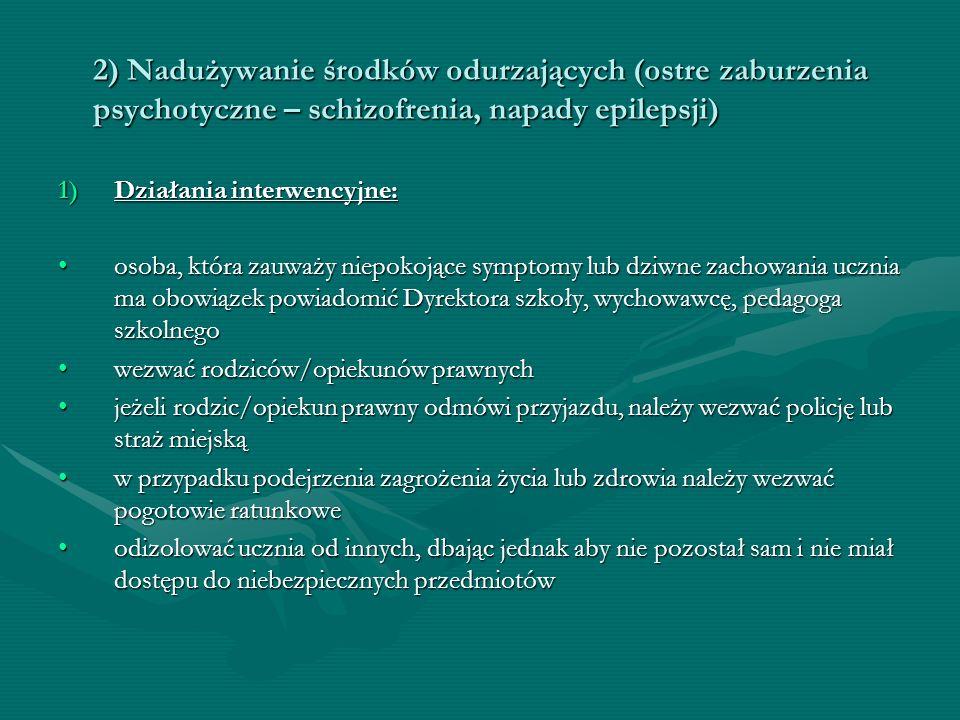 2) Nadużywanie środków odurzających (ostre zaburzenia psychotyczne – schizofrenia, napady epilepsji) 1)Działania interwencyjne: osoba, która zauważy n