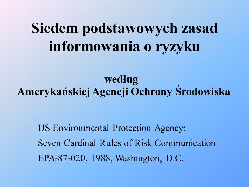 Siedem podstawowych zasad informowania o ryzyku według US Environmental Protection Agency: Seven Cardinal Rules of Risk Communication EPA-87-020, 1988