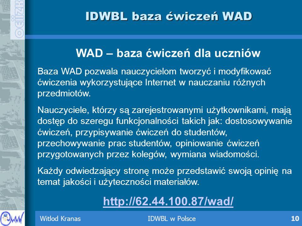 Witlod Kranas IDWBL w Polsce10 IDWBL baza ćwiczeń WAD WAD – baza ćwiczeń dla uczniów Baza WAD pozwala nauczycielom tworzyć i modyfikować ćwiczenia wyk