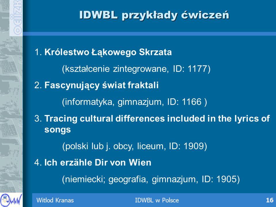 Witlod Kranas IDWBL w Polsce16 IDWBL przykłady ćwiczeń 1. Królestwo Łąkowego Skrzata (kształcenie zintegrowane, ID: 1177) 2. Fascynujący świat fraktal