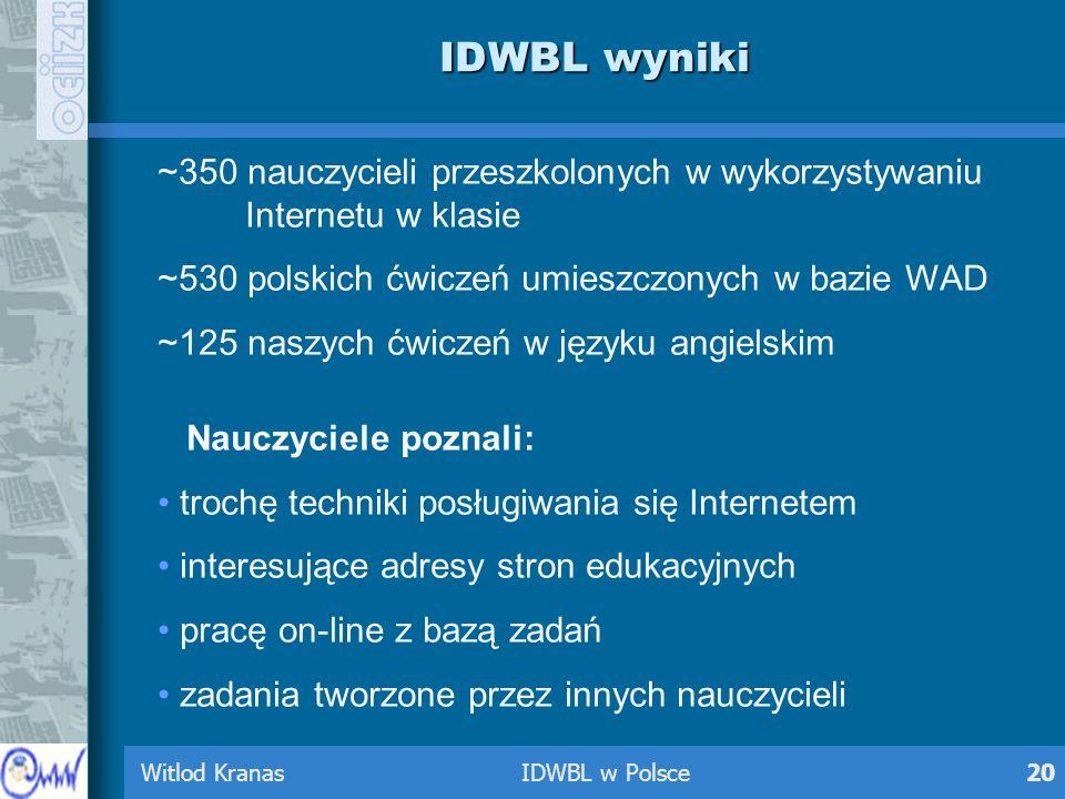 Witlod Kranas IDWBL w Polsce20 IDWBL wyniki ~350 nauczycieli przeszkolonych w wykorzystywaniu Internetu w klasie ~530 polskich ćwiczeń umieszczonych w