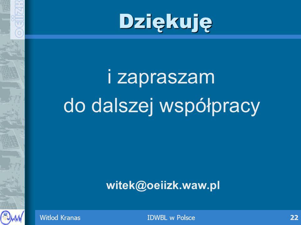 Witlod Kranas IDWBL w Polsce22 Dziękuję i zapraszam do dalszej współpracy witek@oeiizk.waw.pl