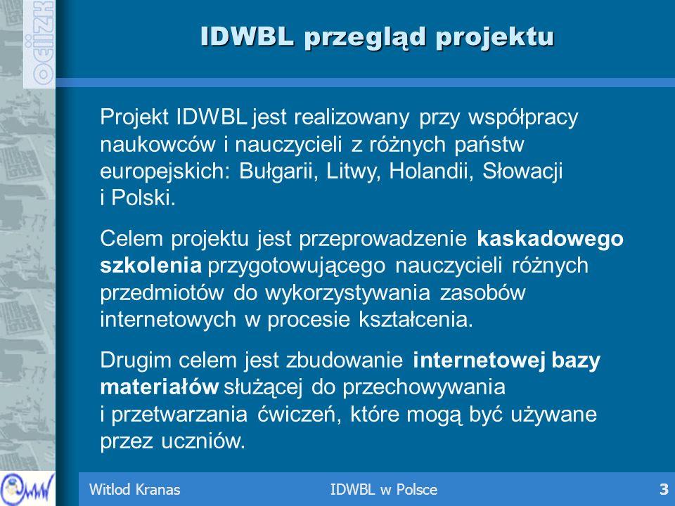 Witlod Kranas IDWBL w Polsce3 IDWBL przegląd projektu Projekt IDWBL jest realizowany przy współpracy naukowców i nauczycieli z różnych państw europejs