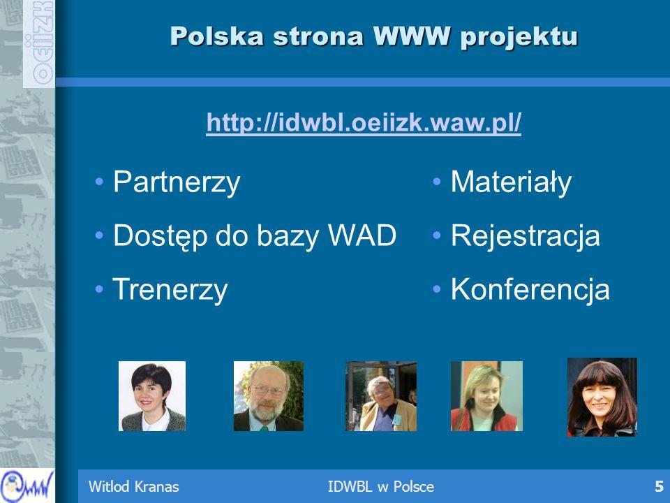 Witlod Kranas IDWBL w Polsce5 Polska strona WWW projektu Partnerzy Dostęp do bazy WAD Trenerzy http://idwbl.oeiizk.waw.pl/ Materiały Rejestracja Konfe