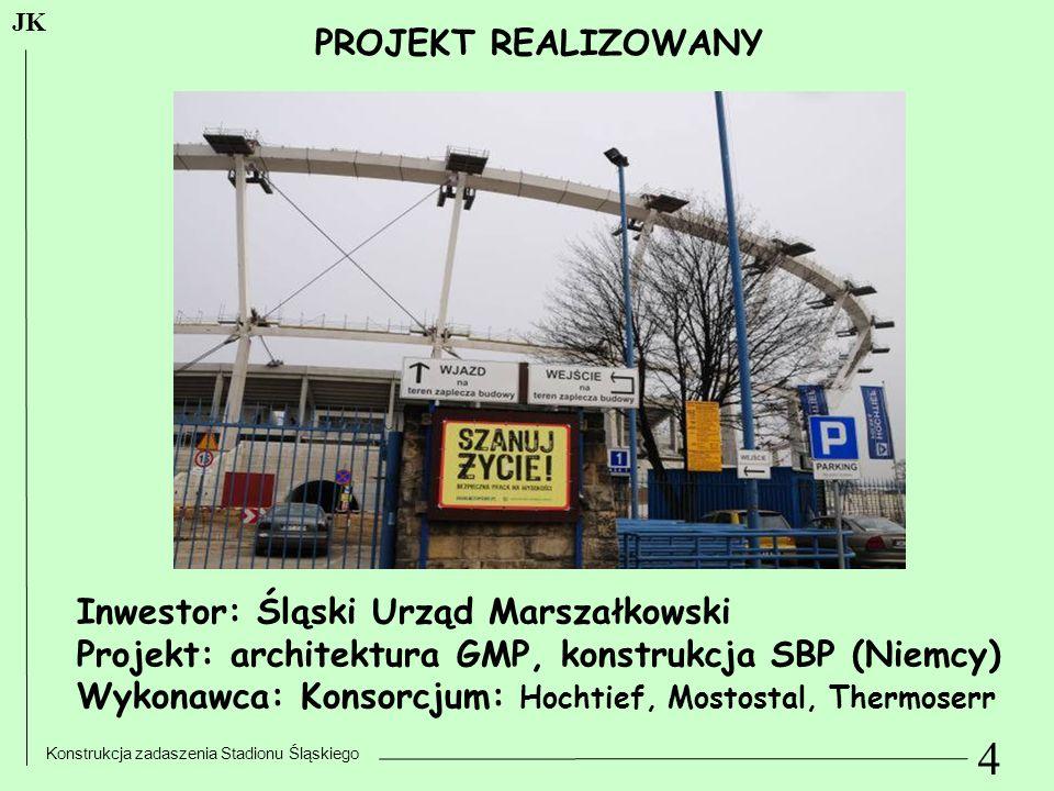 4 Konstrukcja zadaszenia Stadionu Śląskiego JK PROJEKT REALIZOWANY Inwestor: Śląski Urząd Marszałkowski Projekt: architektura GMP, konstrukcja SBP (Ni