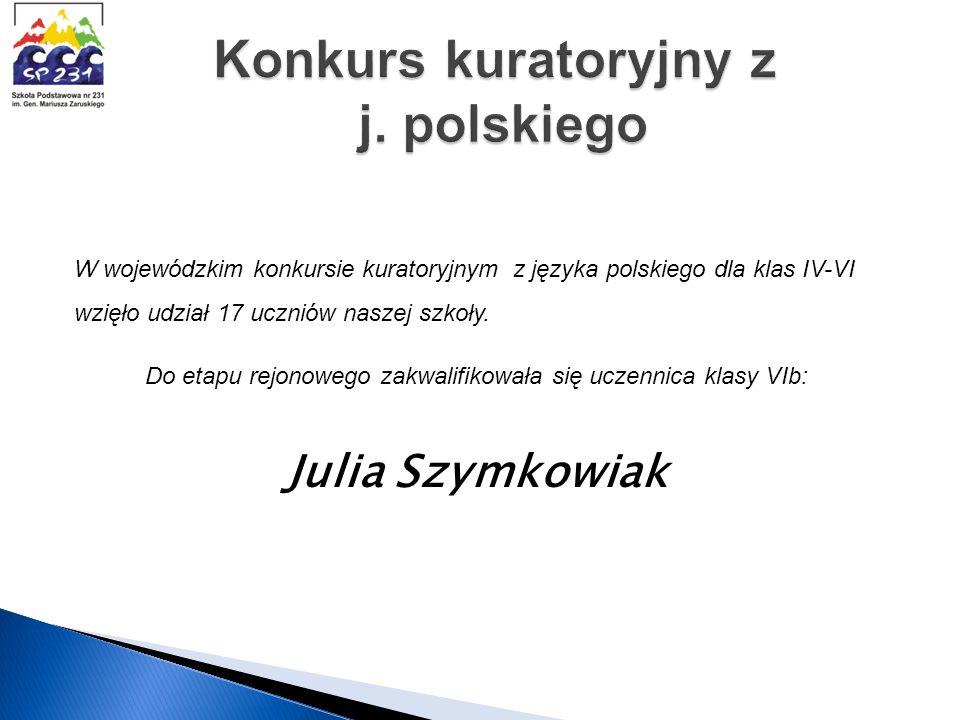 W wojewódzkim konkursie kuratoryjnym z języka polskiego dla klas IV-VI wzięło udział 17 uczniów naszej szkoły. Do etapu rejonowego zakwalifikowała się