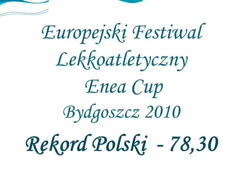 Europejski Festiwal Lekkoatletyczny Enea Cup Bydgoszcz 2010 Rekord Polski - 78,30