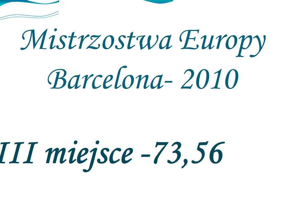 Mistrzostwa Europy Barcelona- 2010 III miejsce -73,56