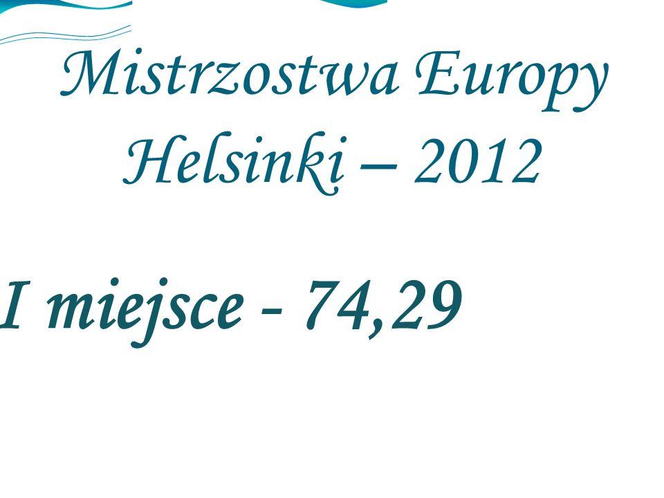 Mistrzostwa Europy Helsinki – 2012 I miejsce - 74,29