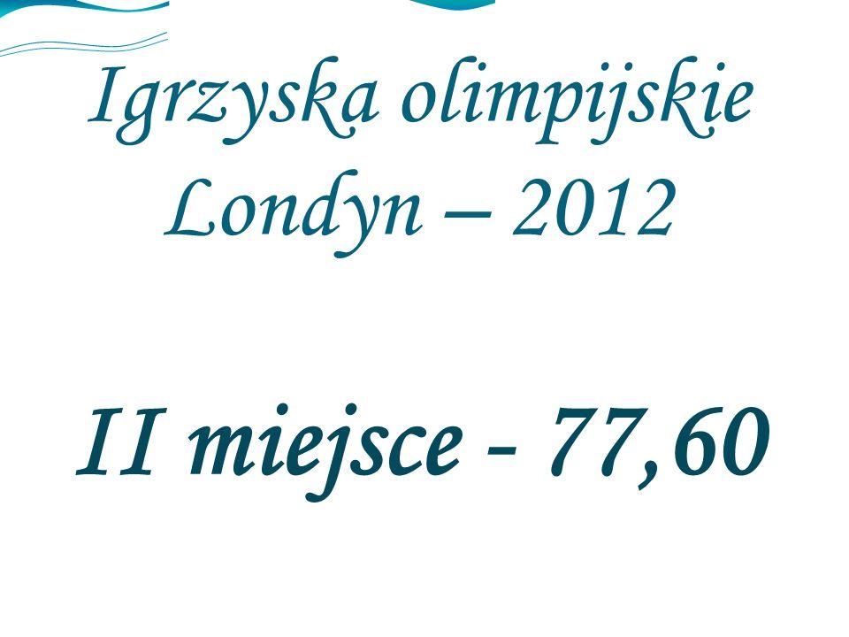 Igrzyska olimpijskie Londyn – 2012 II miejsce - 77,60