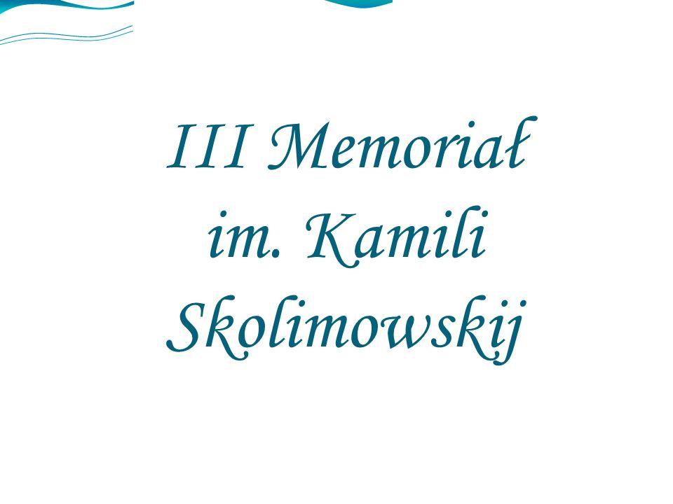 III Memoriał im. Kamili Skolimowskij