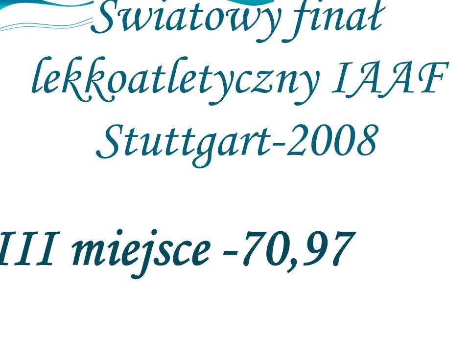 Światowy finał lekkoatletyczny IAAF Stuttgart-2008 III miejsce -70,97