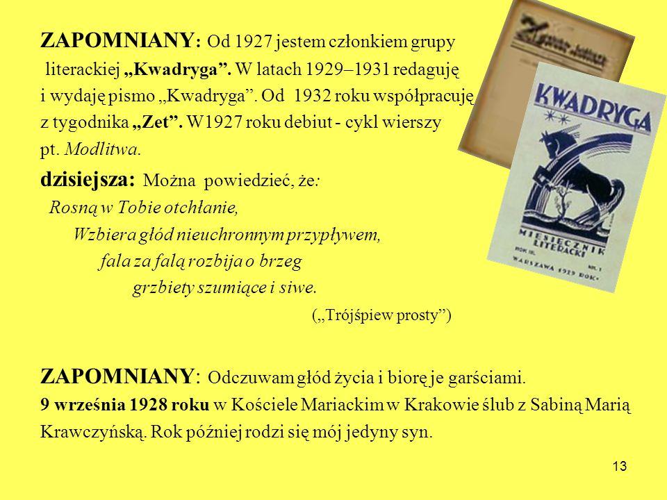 ZAPOMNIANY : Od 1927 jestem członkiem grupy literackiej Kwadryga. W latach 1929–1931 redaguję i wydaję pismo Kwadryga. Od 1932 roku współpracuję z tyg