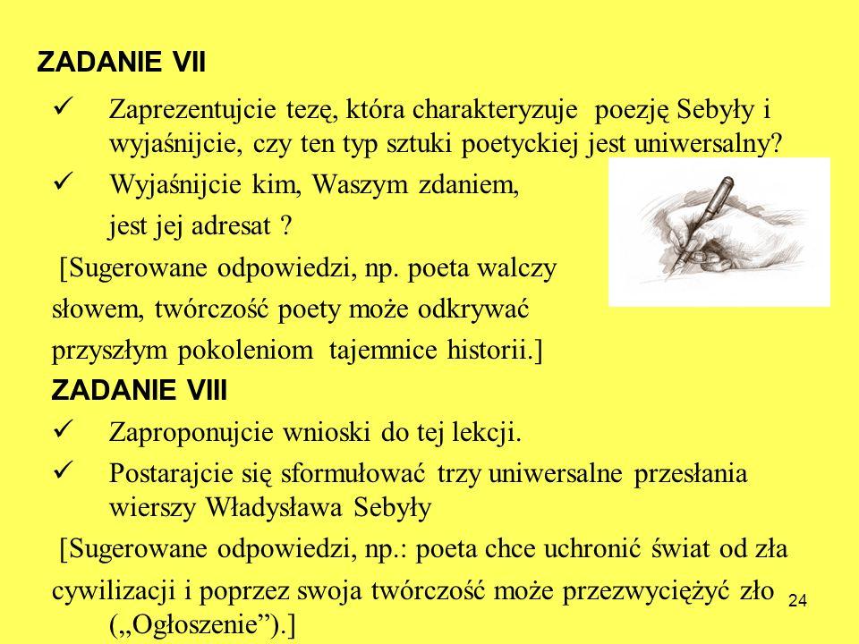 ZADANIE VII Zaprezentujcie tezę, która charakteryzuje poezję Sebyły i wyjaśnijcie, czy ten typ sztuki poetyckiej jest uniwersalny? Wyjaśnijcie kim, Wa