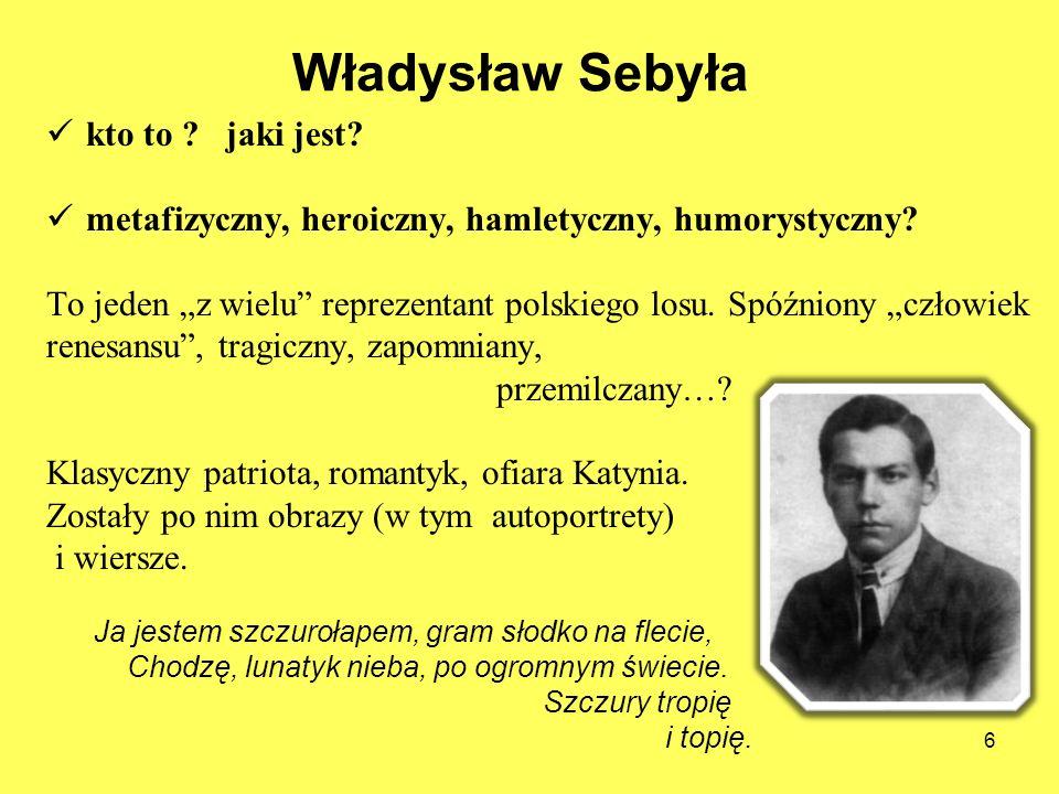 Władysław Sebyła kto to ? jaki jest? metafizyczny, heroiczny, hamletyczny, humorystyczny? To jeden z wielu reprezentant polskiego losu. Spóźniony czło
