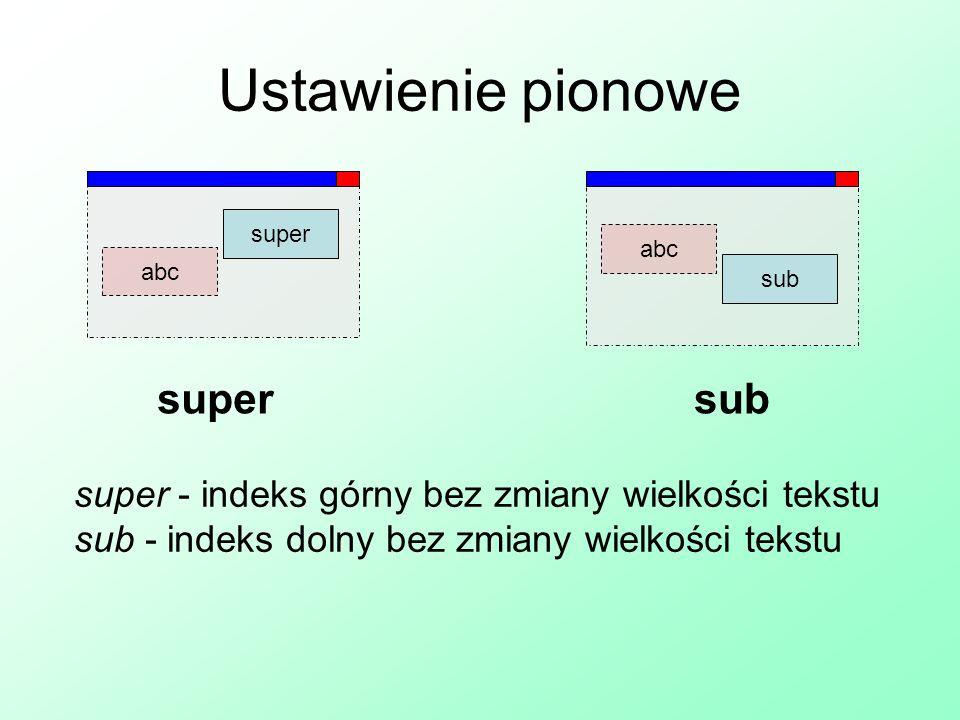 sub abc Ustawienie pionowe super abc supersub super - indeks górny bez zmiany wielkości tekstu sub - indeks dolny bez zmiany wielkości tekstu