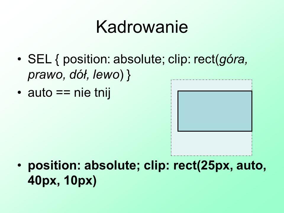 Wyświetlanie SEL { display: typ } block - element będzie wyświetlony w bloku (odstęp z góry i z dołu) inline - element będzie wyświetlony w linii (sąsiadująco z innymi) list-item - przywraca domyślne wyświetlanie dla elementu wykazu none - element nie będzie wyświetlony